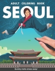 Seoul Adults Coloring Book: South Korea Korean Hanguk gift country for adults relaxation art large creativity grown ups coloring relaxation stress Cover Image