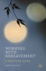 Working with Bereavement: A Practical Guide (Professional Handbooks in Counselling and Psychotherapy) Cover Image