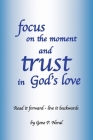 focus on the moment and trust in God's Love: Read it forward - live it backwards Cover Image