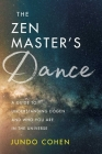 The Zen Master's Dance: A Guide to Understanding Dogen and Who You Are in the Universe Cover Image
