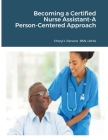 Becoming a Certified Nurse Assistant-A Person-Centered Approach Cover Image