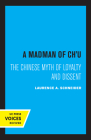 A Madman of Chu: The Chinese Myth of Loyalty and Dissent (Center for Chinese Studies, Publications) Cover Image