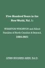 Five Hundred Years in the New World, Vol. 1: WHARTON/WHORTON & Allied Families of North Carolina & Beyond, 1684-2021 Cover Image
