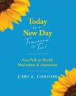 Today is a New Day-Tomorrow is Too!: Your Path to Weekly Motivation & Inspiration Cover Image