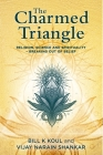 The Charmed Triangle: Religion, Science and Spirituality - Breaking Out of Belief Cover Image