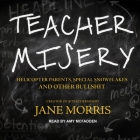 Teacher Misery Lib/E: Helicopter Parents, Special Snowflakes, and Other Bullshit Cover Image