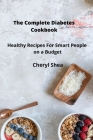 The Complete Diabetes Cookbook: Healthy Recipes For Smart People on a budget. Cover Image