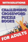 Challenging Crossword Puzzle Books for Adults: Crossword Puzzle Books for Adults, Crossword for Men and Women, Challenging Crossword Puzzles with Solu Cover Image