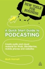 A Quick Start Guide to Podcasting: Create Your Own Audio and Visual Material for Ipods, Blackberries, Mobile Phones and Websites (New Tools for Business) Cover Image