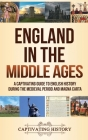 England in the Middle Ages: A Captivating Guide to English History During the Medieval Period and Magna Carta Cover Image