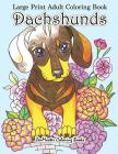 Large Print Adult Coloring Book Dachshunds: Simple and Easy Dachshunds Dogs and Puppies Coloring Book for Adults in Large Print for Relaxation and Str Cover Image