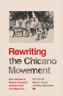Rewriting the Chicano Movement: New Histories of Mexican American Activism in the Civil Rights Era Cover Image