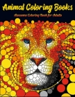 Animal Coloring Books Awesome Coloring Book for Adults: Cool Adult Coloring Book with Horses, Lions, Elephants, Owls, Dogs, and More! Cover Image