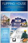 Flipping Houses: the Complete Guide on How to Buy, Renovate and Sell private Properties and Make a Profit Cover Image