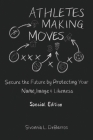 Athletes Making Moves: Secure the Future by Protecting Your Name, Image, and Likeness Cover Image