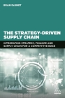 The Strategy-Driven Supply Chain: Integrating Strategy, Finance and Supply Chain for a Competitive Edge Cover Image