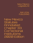 New Mexico Statutes Annotated Chapter 33 Correctional Institutions 2020 Edition: Nak Legal Publishing Cover Image