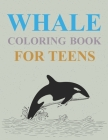 Whale Coloring Book For Teens: Whales Coloring Book For Kids Ages 4-8 Cover Image