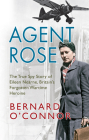 Agent Rose: The True Spy Story Of Eileen Nearne, Britain's Forgotten Wartime Heroine Cover Image