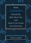 How LinkedIn Solved My Mid-Life Crisis and How It Can Grow Your Business Cover Image