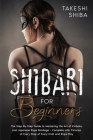 Shibari for Beginners: Beginner's Guide to Mastering the Art of Kinbaku and Japanese Rope Bondage - Complete with Pictures of Every Step of E Cover Image