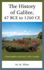 The History of Galilee, 47 Bce to 1260 Ce: From Josephus and Jesus to the Crusades Cover Image