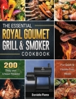 The Essential Royal Gourmet Grill & Smoker Cookbook: 200 Tasty and Unique Recipes for Quick & Hassle-Free Meals Cover Image