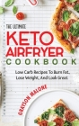 The Ultimate Keto Air Fryer Cookbook: Low Carb Recipes To Burn Fat, Lose Weight, And Look Great. Cover Image