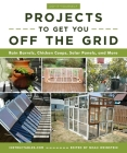Do-It-Yourself Projects to Get You Off the Grid: Rain Barrels, Chicken Coops, Solar Panels, and More Cover Image