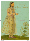 Eastern Encounters: Four Centuries of Paintings and Manuscripts from the Indian Subcontinent Cover Image