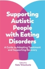 Supporting Autistic People with Eating Disorders: A Guide to Adapting Treatment and Supporting Recovery Cover Image