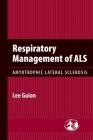 Respiratory Management of Als: Amyotrophic Lateral Sclerosis: Amyotrophic Lateral Sclerosis Cover Image