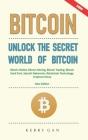 Bitcoin: Unlock the Secret World of Bitcoin, Bitcoin Wallet, Bitcoin Mining, Bitcoin Trading, Bitcoin Hard Fork, Satoshi Nakamo Cover Image