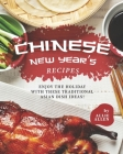 Chinese New Year's Recipes: Enjoy the Holiday with These Traditional Asian Dish Ideas! Cover Image
