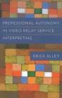Professional Autonomy in Video Relay Service Interpreting (Gallaudet Studies In Interpret #17) Cover Image