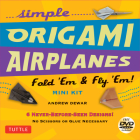Simple Origami Airplanes Mini Kit: Fold 'em & Fly 'Em!: Kit with Origami Book, 6 Projects, 24 Origami Papers and Instructional DVD: Great for Kids and Cover Image