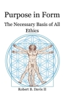 Purpose in Form: The Necessary Basis of All Ethics Cover Image