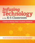 Infusing Technology in the K-5 Classroom: A Guide to Meeting Today's Academic Standards Cover Image