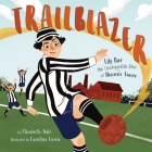 Trailblazer: Lily Parr, the Unstoppable Star of Women's Soccer Cover Image