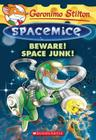 Beware! Space Junk! (Geronimo Stilton Spacemice #7) Cover Image