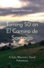 Turning 50 on El Camino de Santiago: A Solo Woman's Travel Adventure Cover Image