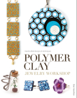 Polymer Clay Jewelry Workshop: Handcrafted Designs & Techniques Cover Image