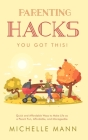 Parenting Hacks: Quick and Affordable Ways to Make Life as a Parent Fun, Affordable, and Manageable Cover Image