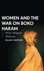 Women and the War on Boko Haram: Wives, Weapons, Witnesses (African Arguments) Cover Image