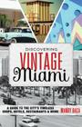Discovering Vintage Miami: A Guide to the City's Timeless Shops, Hotels, Restaurants & More Cover Image