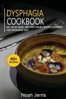 Dysphagia Cookbook: 40+ Soup, Pizza, and Side Dishes recipes designed for Dysphagia diet Cover Image