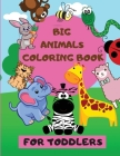Big Animals Coloring Book: Giant Simple Picture Coloring Books for Toddlers Easy Coloring Pages Animals To Color And Learn Easy Educational Color Cover Image