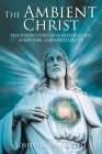 The Ambient Christ: The Inside Story of God in Science, Scripture, and Spirituality Cover Image