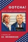 GOTCHA!: Inside Trump's 2020 Campaign--A Novel Cover Image