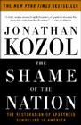 The Shame of the Nation: The Restoration of Apartheid Schooling in America Cover Image